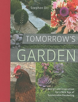 Tomorrow's Garden: Design and Inspiration for a New Age of Sustainable Gardening, Stephen Orr