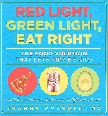 Red Light, Green Light, Eat Right: The Food Solution That Lets Kids Be Kids, Dolgoff MD, Joanna