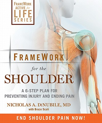 FrameWork for the Shoulder: A 6-Step Plan for Preventing Injury and Ending Pain, DiNubile MD, Nicholas A.; Scali, Bruce