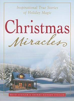 Christmas Miracles: Inspirational True Stories of Holiday Magic, Brad Steiger, Sherry Hansen Steiger