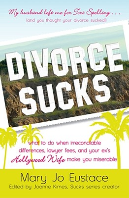 Image for Divorce Sucks: What to do when irreconcilable differences, lawyer fees, andyour ex's Hollywood wife make you miserable