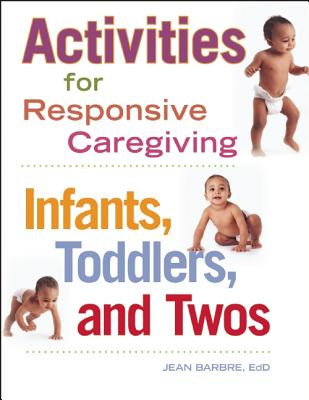 Image for Activities for Responsive Caregiving: Infants, Toddlers, and Twos