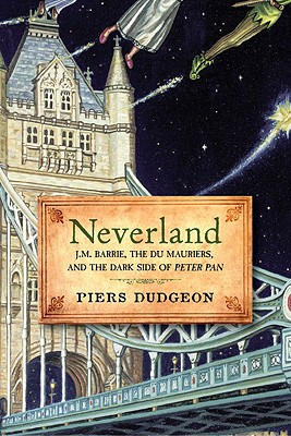 Image for Neverland: J. M. Barrie, The Du Mauriers, and the Dark Side of Peter Pan