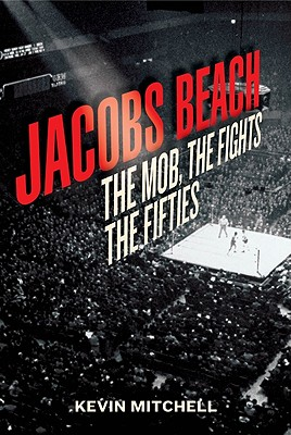 Jacobs Beach : The Mob, The Fights, The Fifties, Mitchell, Kevin