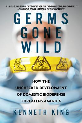 Image for Germs Gone Wild: How the Unchecked Development of Domestic Bio-Defense Threatens America