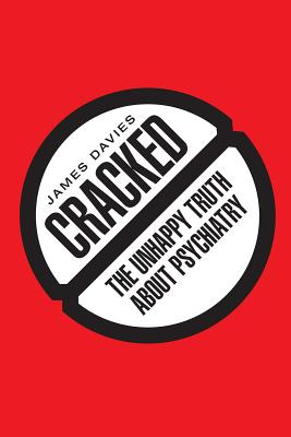 Image for Cracked: The Unhappy Truth about Psychiatry
