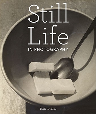 Still Life in Photography, Martineau, Paul