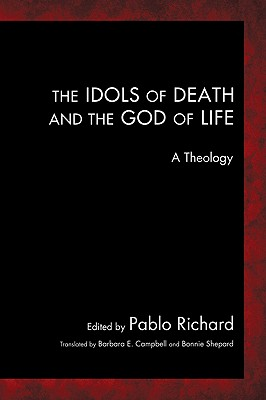 The Idols of Death and the God of Life: A Theology [Paperback], Pablo Richard (Author), Barbara E. Campbell (Translator), Bonnie Shepard (Translator)