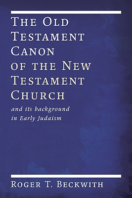 Image for The Old Testament Canon of the New Testament Church: and its Background in Early Judaism