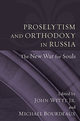 Proselytism and Orthodoxy in Russia: The New War for Souls, John Witte Jr.
