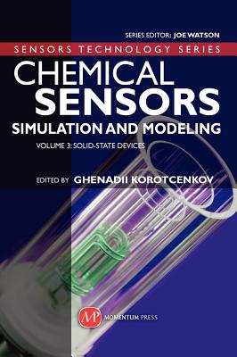 Chemical Sensors: Simulation and Modeling Volume 3: Solid-State Devices (Sensors Technology Series), Ghenadii Korotcenkov