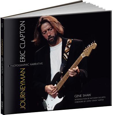 Journeyman: Eric Clapton -- A Photographic Narrative (Calla Editions), Gene Shaw