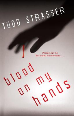Blood on My Hands (The Thrillogy), Todd Strasser