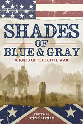 SHADES OF BLUE AND GRAY: GHOSTS OF THE CIVIL WAR, BERMAN, STEVE [ED.]