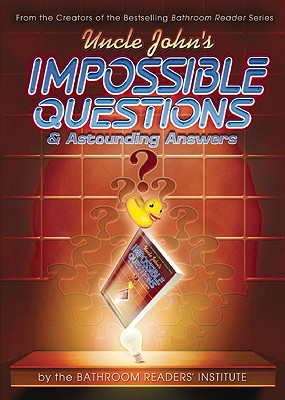 Uncle John's Bathroom Reader Impossible Questions and Astounding Answers, Bathroom Readers' Institute