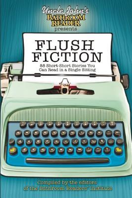 Image for Uncle John's Bathroom Reader Presents Flush Fiction: 88 Short-Short Stories You Can Read in a Single Sitting (Uncle John's Bathroom Readers)