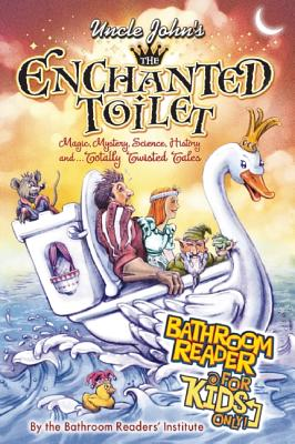 Uncle John's The Enchanted Toilet Bathroom Reader for Kids Only!, Bathroom Readers' Institute