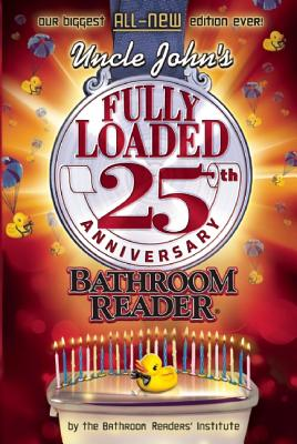 Uncle John's Fully Loaded 25th Anniversary Bathroom Reader (Uncle John's Bathroom Reader), Bathroom Readers' Institute
