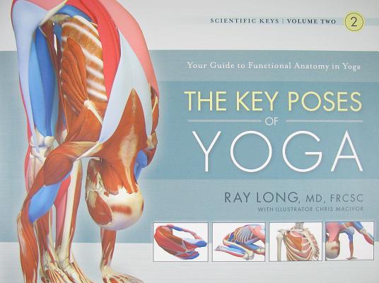 The Key Poses of Yoga: Scientific Keys, Volume II, Ray Long
