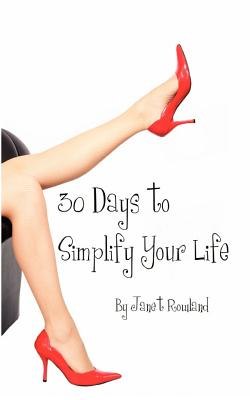 30 Days to Simplify Your Life, Rowland, Janet