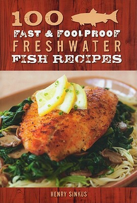 Image for 100 Fast & Foolproof Freshwater Fish Recipes