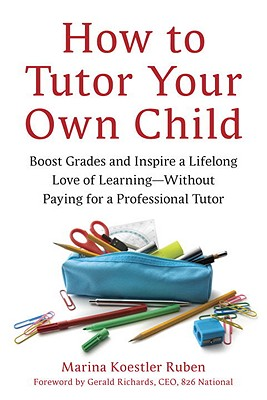 Image for How to Tutor Your Own Child: Boost Grades and Inspire a Lifelong Love of Learning--Without Paying for a Professional Tutor
