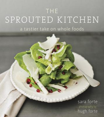 Image for The Sprouted Kitchen: A Tastier Take on Whole Foods [A Cookbook]
