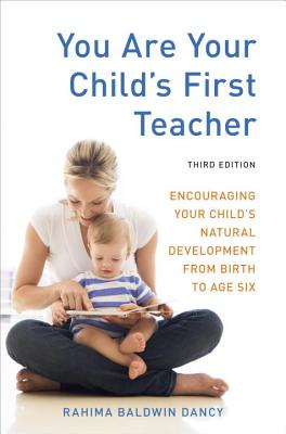 Image for You Are Your Child's First Teacher, Third Edition: Encouraging Your Child's Natural Development from Birth to Age Six