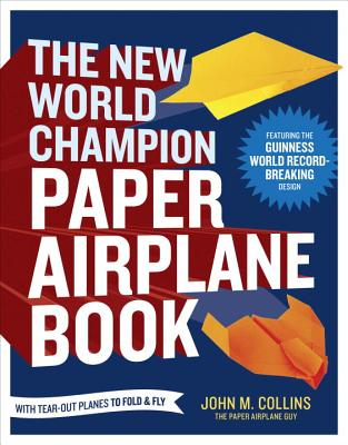 Image for The New World Champion Paper Airplane Book: Featuring the World Record-Breaking Design, with Tear-Out Planes to Fold and Fly