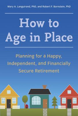 Image for How to Age in Place: Planning for a Happy, Independent, and Financially Secure Retirement