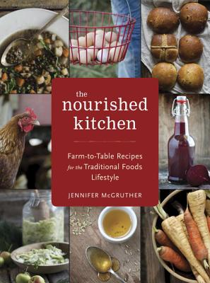 Image for The Nourished Kitchen: Farm-to-Table Recipes for the Traditional Foods Lifestyle Featuring Bone Broths, Fermented Vegetables, Grass-Fed Meats, Wholesome Fats, Raw Dairy, and Kombuchas
