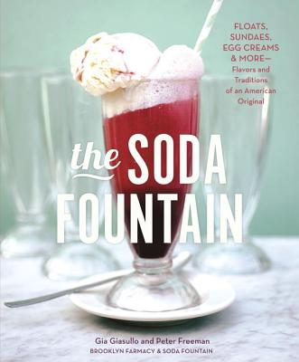 Image for The Soda Fountain: Floats, Sundaes, Egg Creams & More--Stories and Flavors of an American Original