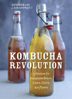 Image for Kombucha Revolution: 75 Recipes for Homemade Brews, Fixers, Elixirs, and Mixers