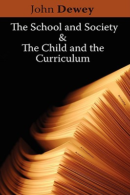 The School and Society & The Child and the Curriculum, Dewey, John