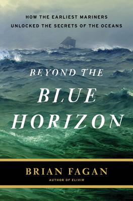 Image for Beyond the Blue Horizon : How the Earliest Mariners Unlocked the Secrets of the Oceans