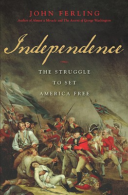 Independence: The Struggle to Set America Free, Ferling, John