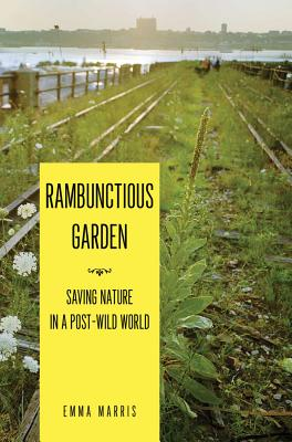 Image for The Rambunctious Garden: Saving Nature in a Post-Wild World
