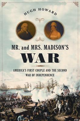 Image for MR. AND MRS. MADISON'S WAR AMERICA'S FIRST COUPLE AND THE SECOND WAR OF INDEPENDENCE