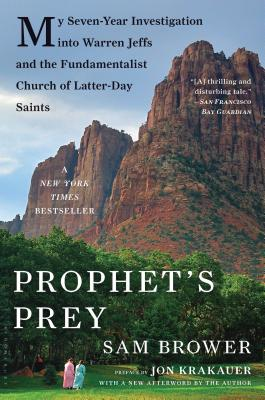 Prophet's Prey: My Seven-Year Investigation into Warren Jeffs and the Fundamentalist Church of Latter-Day Saints, Sam Brower