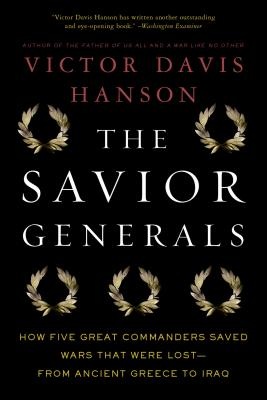 Image for The Savior Generals: How Five Great Commanders Saved Wars That Were Lost - From Ancient Greece to Iraq