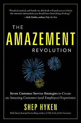 Image for The Amazement Revolution: Seven Customer Service Strategies to Create an Amazing Customer (and Employee) Experience