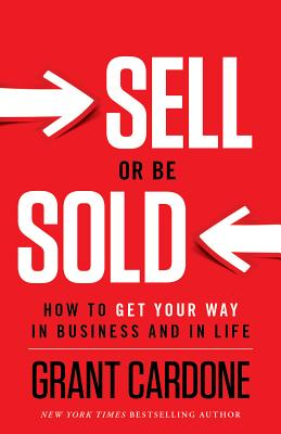 Image for Sell or Be Sold: How to Get Your Way in Business and in Life