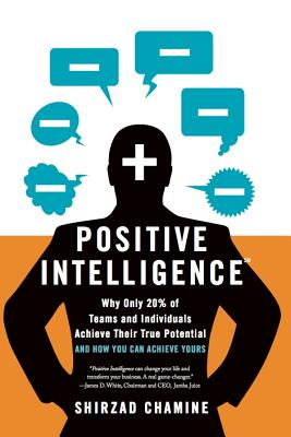 Image for Positive Intelligence: Why Only 20% of Teams and Individuals Achieve Their True Potential AND HOW YOU CAN ACHIEVE YOURS