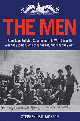 Image for The Men: American Enlisted Submariners in World War II; Why they joined, why they fought, and why they won.