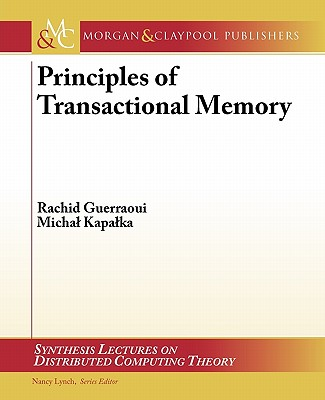 Principles of Transactional Memory (Synthesis Lectures on Distributed Computing Theory), Guerraoui, Rachid; Kapalka, Michal