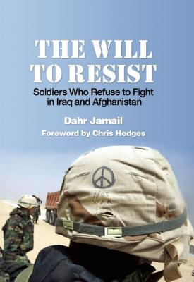 Image for Will to Resist: Soldiers Who Refuse to Fight in Iraq and Afghanistan