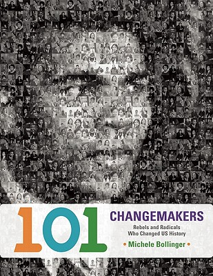 Image for 101 Changemakers: Rebels and Radicals Who Changed U.S. History