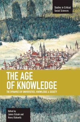 Image for The Age of Knowledge: The Dynamics of Universities, Knowledge & Society (Studies in Critical Social Sciences)