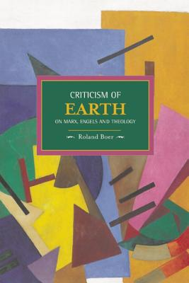 Criticism of Earth: On Marx, Engels and Theology (Historical Materialism Book), Roland Boer  (Author)