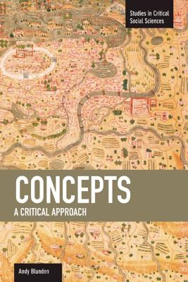 Concepts: A Critical Approach (Studies in Critical Social Sciences (Haymarket Books)), Blunden, Andy